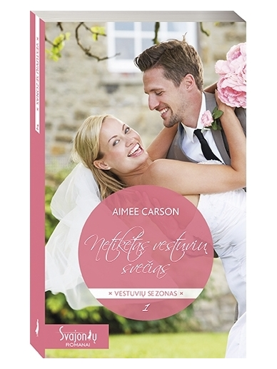 Aimee Carson. Netikėtas vestuvių svečias (1 knyga)