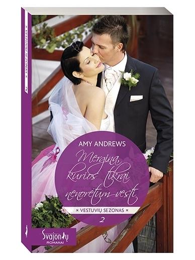 Amy Andrews. Mergina, kurios tikrai nenorėtum vesti (2 knyga)