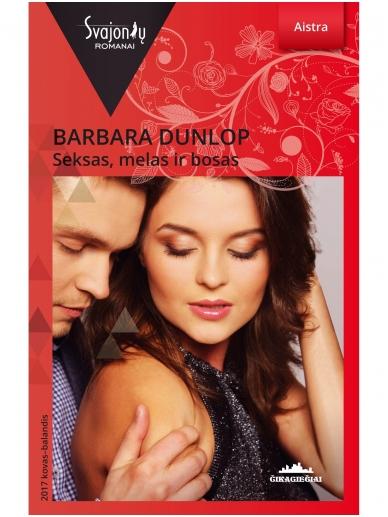 Barbara Dunlop. Seksas, melas ir bosas (2017 kovas–balandis)