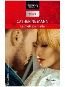 Catherine Mann. Laimėti jos meilę (2015 rugsėjis–spalis)