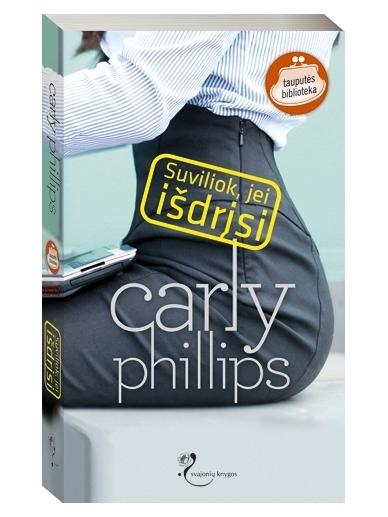 Carly Phillips. Suviliok, jei išdrįsi