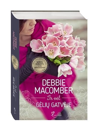 Debbie Macomber. Ir vėl Gėlių gatvėje
