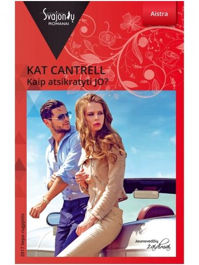 Kat Cantrell. Kaip atsikratyti JO? (2017 liepa–rugpjūtis)