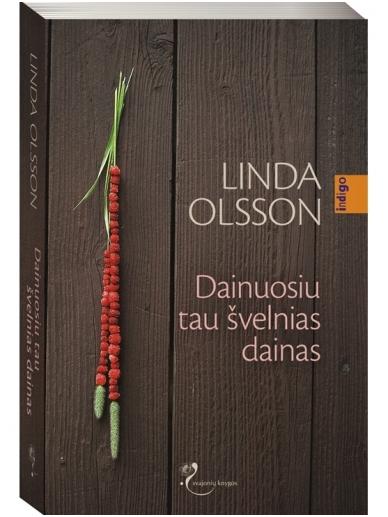 Linda Olsson. Dainuosiu tau švelnias dainas