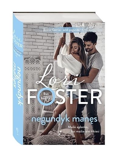 Lori Foster. Negundyk manęs (1 knyga)