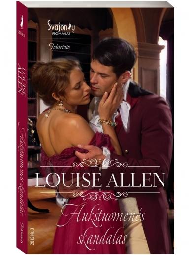 Louise Allen. Aukštuomenės skandalas (2015, Nr. 3)