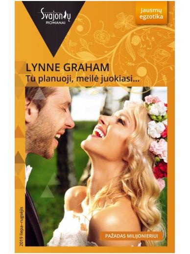 Lynne Graham. Tu planuoji, meilė juokiasi (2019 liepa-rugsėjis)