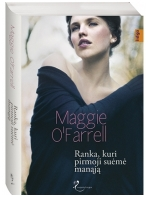 Maggie O'Farrell. Ranka, kuri pirmoji suėmė manąją