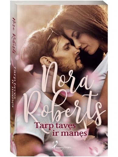 Nora Roberts. Tarp tavęs ir manęs