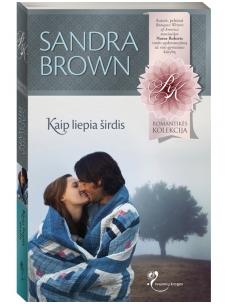 Sandra Brown. Kaip liepia širdis