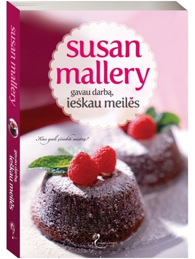 Susan Mallery. Gavau darbą, ieškau meilės (1 knyga)