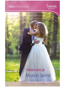 Trish Wylie. Moters laimė