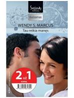 Wendy S. Marcus. Tau reikia manęs (2013 sausis–vasaris)